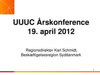 UUUC Årskonference 19. april 2012  Regionsdirektør Karl Schmidt,  Beskæftigelsesregion Syddanmark