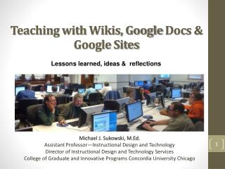 Teaching with  Wikis, Google  Docs & Google Sites