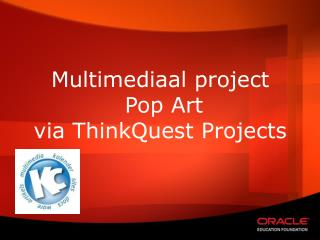 Multimediaal project  Pop Art via ThinkQuest Projects