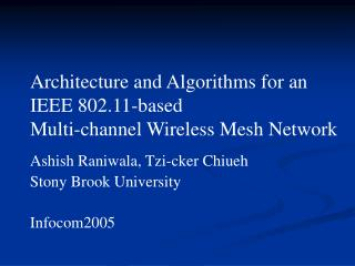 Architecture and Algorithms for an  IEEE 802.11-based  Multi-channel Wireless Mesh Network