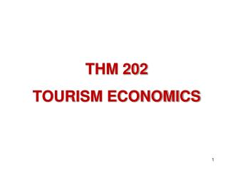 THM 202  TOURISM ECONOMICS