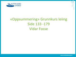«Oppsummering» Grunnkurs  leiing Side  133 - 179 Vidar Fosse
