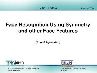 Face Recognition Using Symmetry and other Face Features Project Lipreading