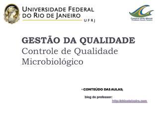 GESTÃO DA QUALIDADE C ontrole de Qualidade  Microbiológico