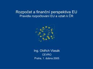 Rozpočet a finanční perspektiva EU  Pravidla rozpočtování EU a vztah k ČR
