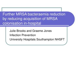 Further MRSA bacteraemia reduction by reducing acquisition of MRSA colonisation in-hospital