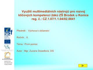 Předmět :  Výchova k občanství Ročník :  6. Téma : První pomoc Autor : Mgr. Zuzana Dosedlová, DiS