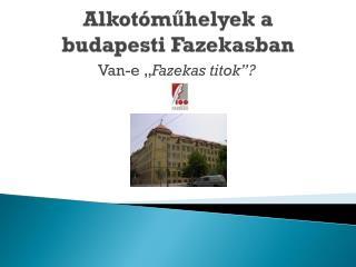 Alkotóműhelyek a budapesti Fazekasban