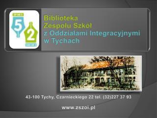 Biblioteka  Zespołu Szkół  z Oddziałami Integracyjnymi  w Tychach