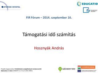 FIR Fórum  – 2014.  szeptember 16. Támogatási idő számítás Hosznyák  András