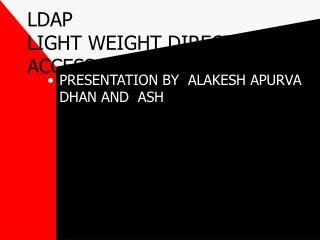 LDAP LIGHT WEIGHT DIRECTORY  ACCESS PROTOCOL