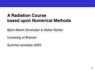 A Radiation Course based upon Numerical Methods Björn-Martin Sinnhuber & Stefan Bühler