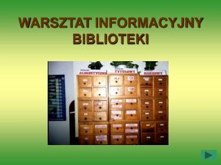 WARSZTAT INFORMACYJNY BIBLIOTEKI