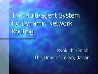 The Multi-agent System for Dynamic Network Routing