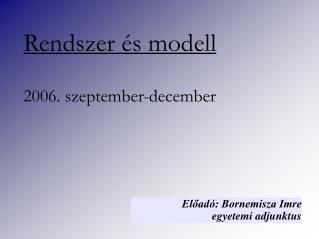 Rendszer és modell 200 6 . szeptember-december