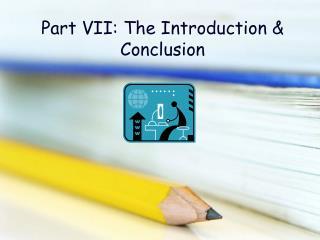 Part VII: The Introduction & Conclusion