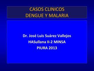 CASOS CLINICOS  DENGUE Y MALARIA