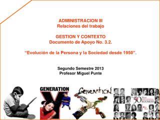 ADMINISTRACION III Relaciones del trabajo GESTION Y CONTEXTO Documento de Apoyo No. 3.2.