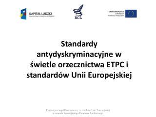 Standardy antydyskryminacyjne w świetle orzecznictwa ETPC i standardów Unii Europejskiej