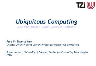 Part V: Ease of Use Chapter 20: Intelligent User Interfaces for Ubiquitous Computing