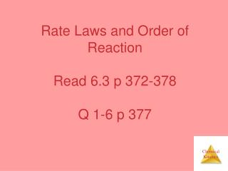Rate Laws and Order of Reaction Read 6.3 p 372-378 Q 1-6 p 377