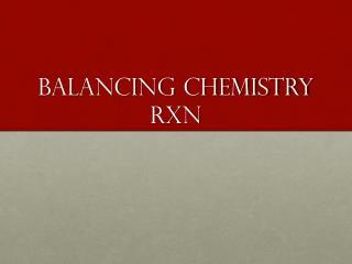 Balancing Chemistry RXN