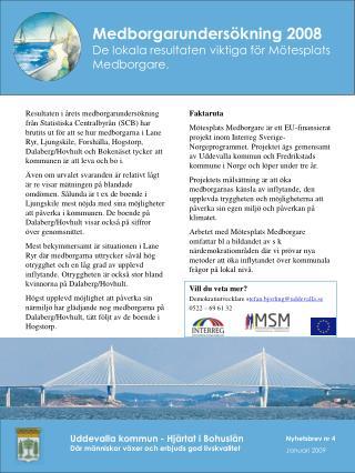 Medborgarundersökning 2008 De lokala resultaten viktiga för Mötesplats Medborgare.