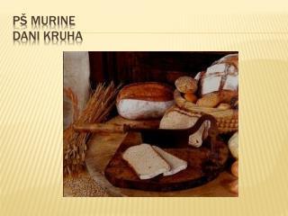 P� Murine Dani kruha
