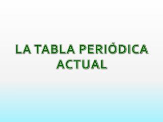 LA TABLA PERI�DICA ACTUAL