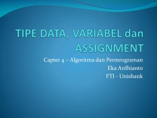 TIPE DATA, VARIABEL  dan  ASSIGNMENT