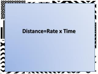 Distance=Rate x Time