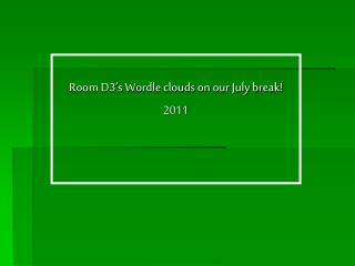 Room D3's Wordle clouds on our July break! 2011