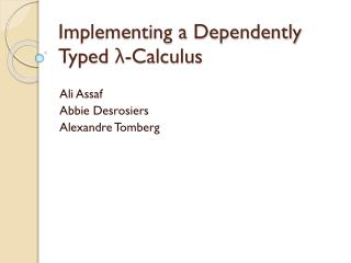 Implementing a Dependently Typed  λ -Calculus