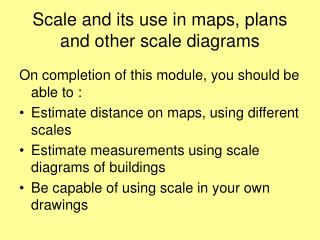 Scale and its use in maps, plans and other scale diagrams