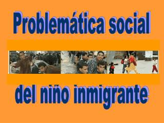 Problem tica social  del ni o inmigrante