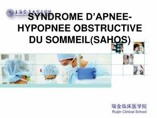 SYNDROME D'APNEE-HYPOPNEE OBSTRUCTIVE DU SOMMEIL(SAHOS)