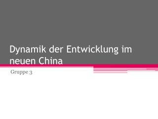 Dynamik der Entwicklung im neuen China