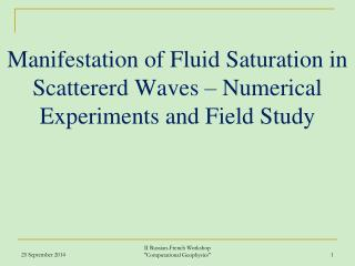 Manifestation of Fluid Saturation in  Scattererd  Waves – Numerical Experiments and Field Study