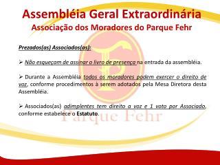Assembléia Geral Extraordinária Associação dos Moradores do Parque Fehr
