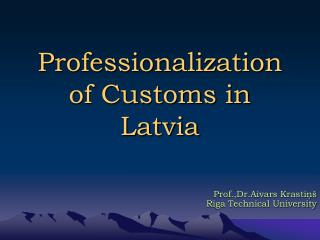 Professionalization of Customs in Latvia