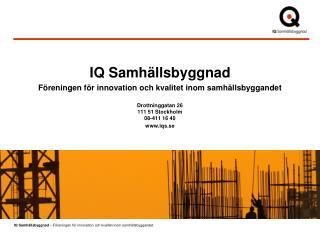 IQ Samhällsbyggnad Föreningen för innovation och kvalitet inom samhällsbyggandet