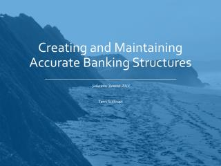 Creating and Maintaining Accurate Banking Structures
