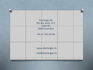 Dischinger SA Rte des  Joncc , ZI 2 Halle 4D 1958  Uvrier -Sion +41 27 203 29 06