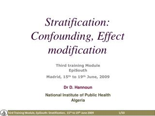 Stratification:  Confounding ,  Effect  modification