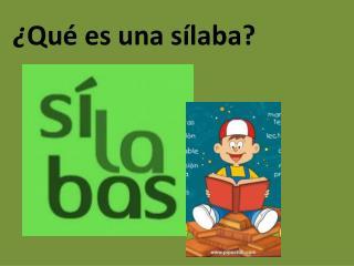 ¿ Qué es una sílaba?