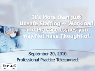 It's More than just  Unsafe Staffing -- Workload  and Practice Issues you may Not have Thought of.