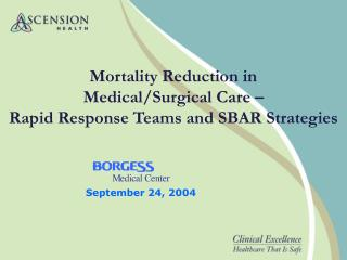 Mortality Reduction in  Medical/Surgical Care –  Rapid Response Teams and SBAR Strategies
