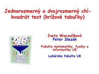 Jednorozmerný a dvojrozmerný c h í-kvadrát test  ( krížové tabuľky )