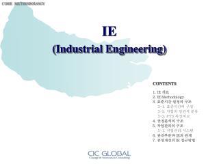 1. IE  개요 2. IE Methodology      3.  표준시간 설정의 구조 3-1.  표준시간의 구성 3-2.  작업의 일반적 분류  3-3. PTS  특성비교