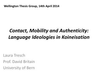Contact ,  Mobility  and  Authenticity :  Language Ideologies  in  Koineisation